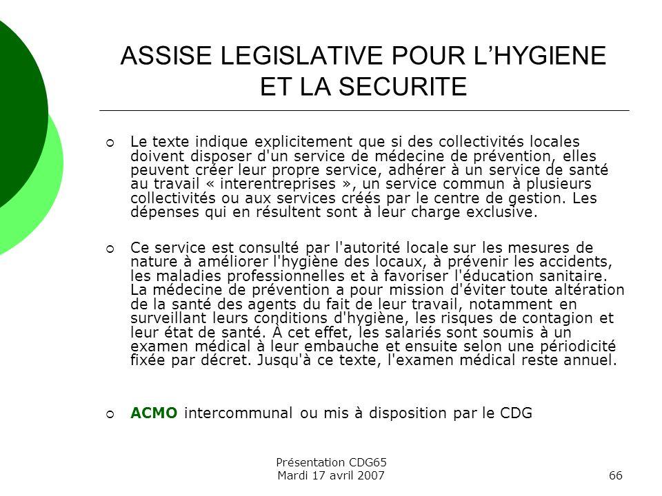 Présentation CDG65 Mardi 17 avril 200766 ASSISE LEGISLATIVE POUR LHYGIENE ET LA SECURITE Le texte indique explicitement que si des collectivités local