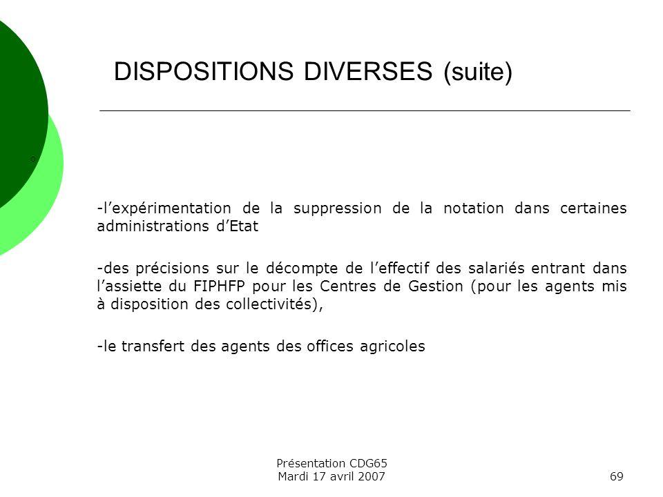 Présentation CDG65 Mardi 17 avril 200769 -lexpérimentation de la suppression de la notation dans certaines administrations dEtat -des précisions sur l