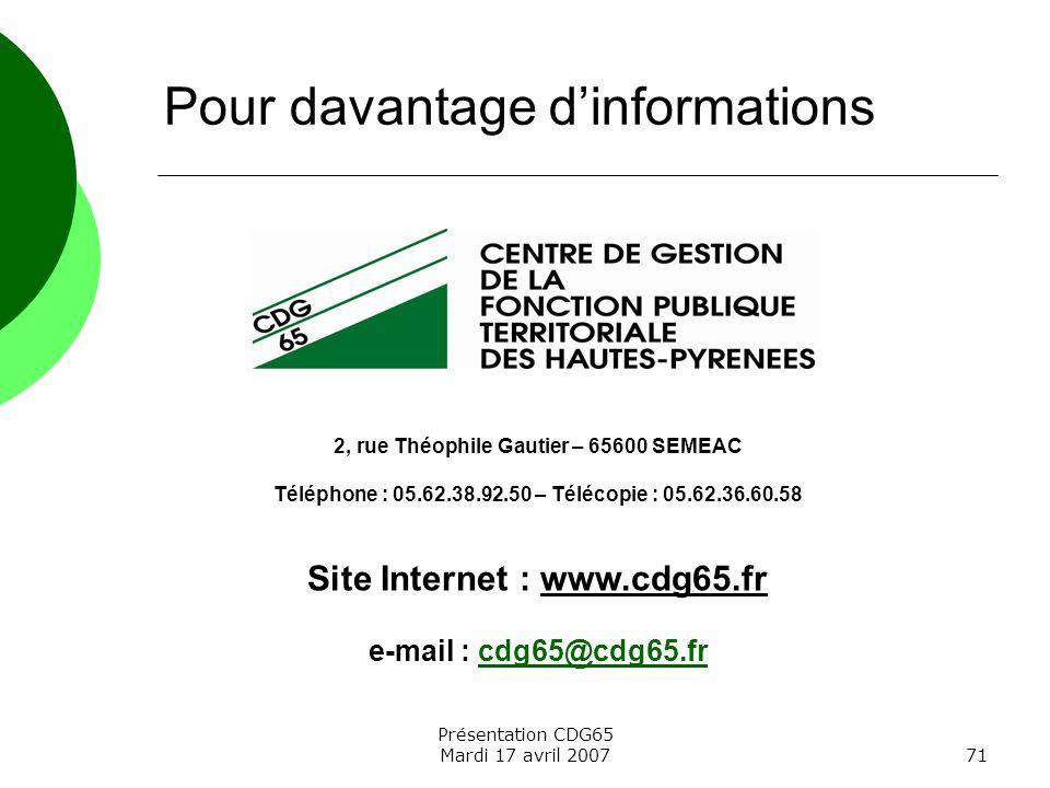 Présentation CDG65 Mardi 17 avril 200771 Pour davantage dinformations 2, rue Théophile Gautier – 65600 SEMEAC Téléphone : 05.62.38.92.50 – Télécopie :