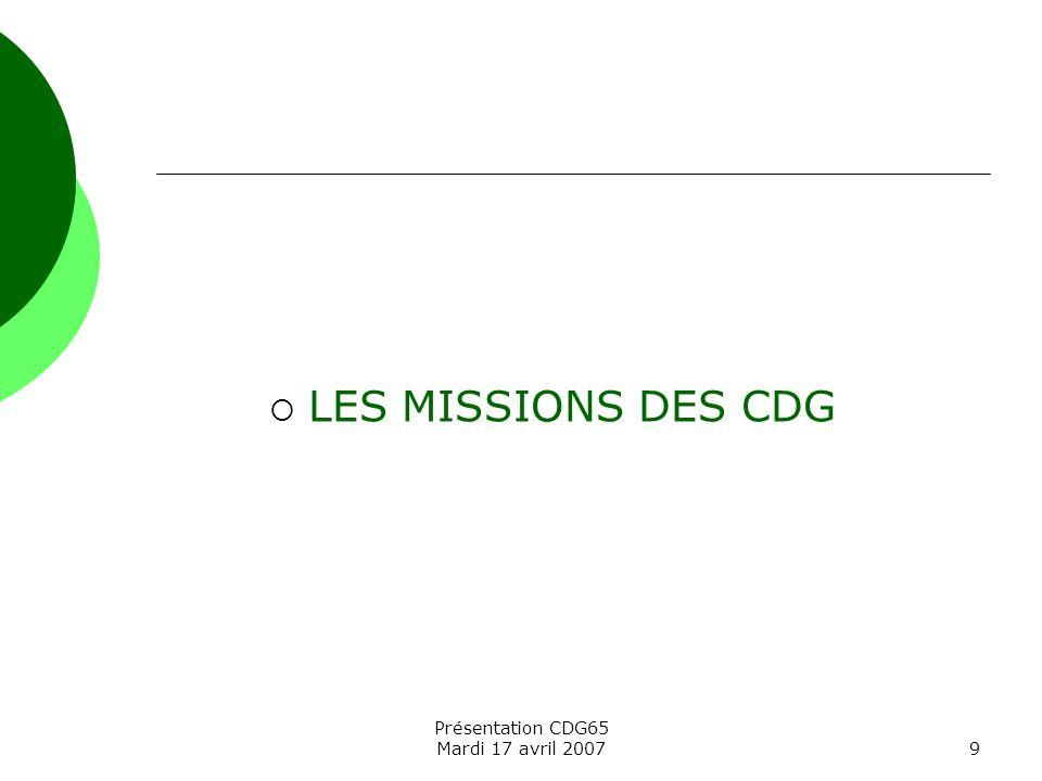 Présentation CDG65 Mardi 17 avril 20079 LES MISSIONS DES CDG