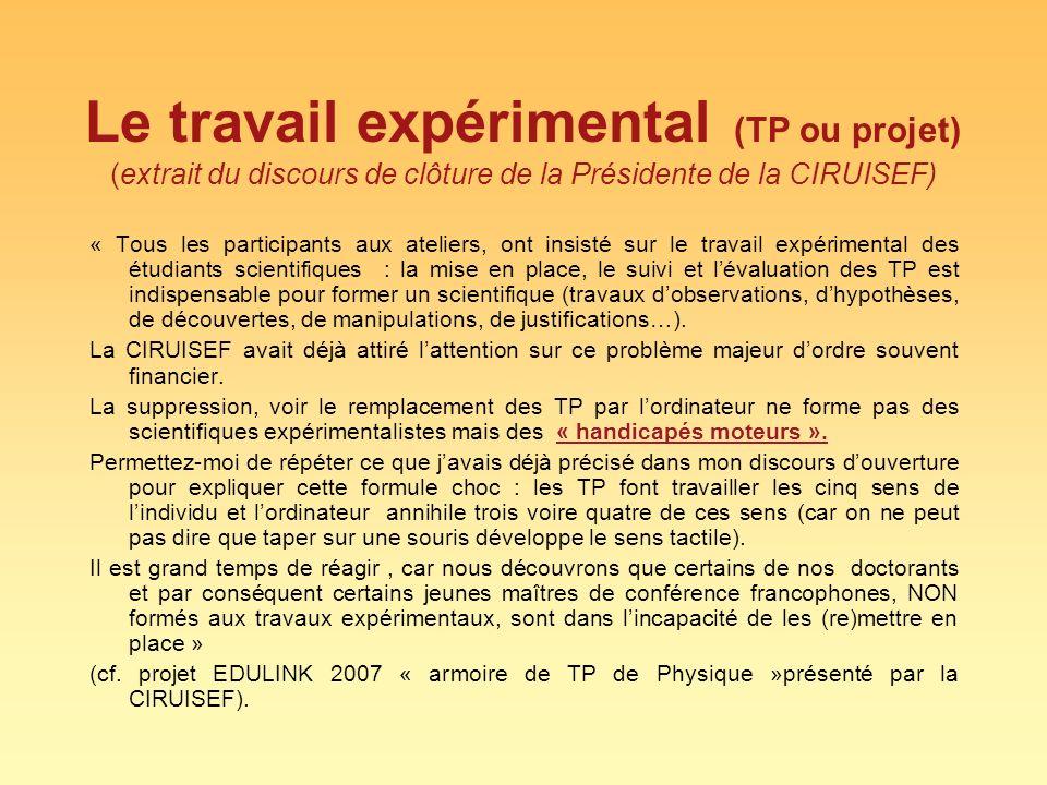 Le travail expérimental (TP ou projet) (extrait du discours de clôture de la Présidente de la CIRUISEF) « Tous les participants aux ateliers, ont insi