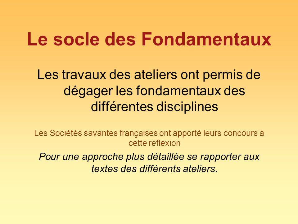 Le socle des Fondamentaux Les travaux des ateliers ont permis de dégager les fondamentaux des différentes disciplines Les Sociétés savantes françaises