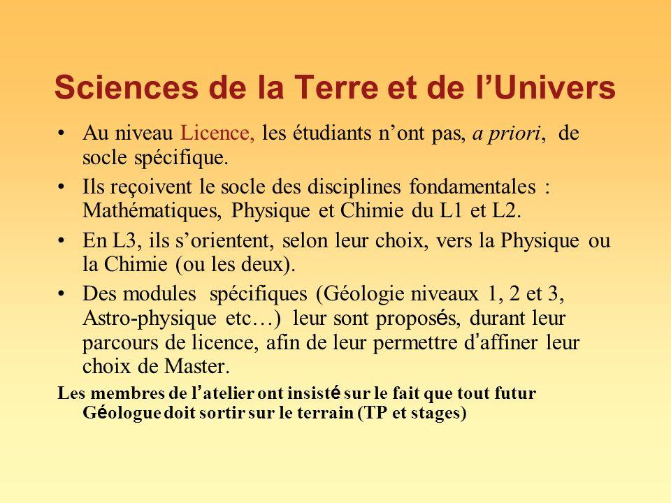 Sciences de la Terre et de lUnivers Au niveau Licence, les étudiants nont pas, a priori, de socle spécifique. Ils reçoivent le socle des disciplines f