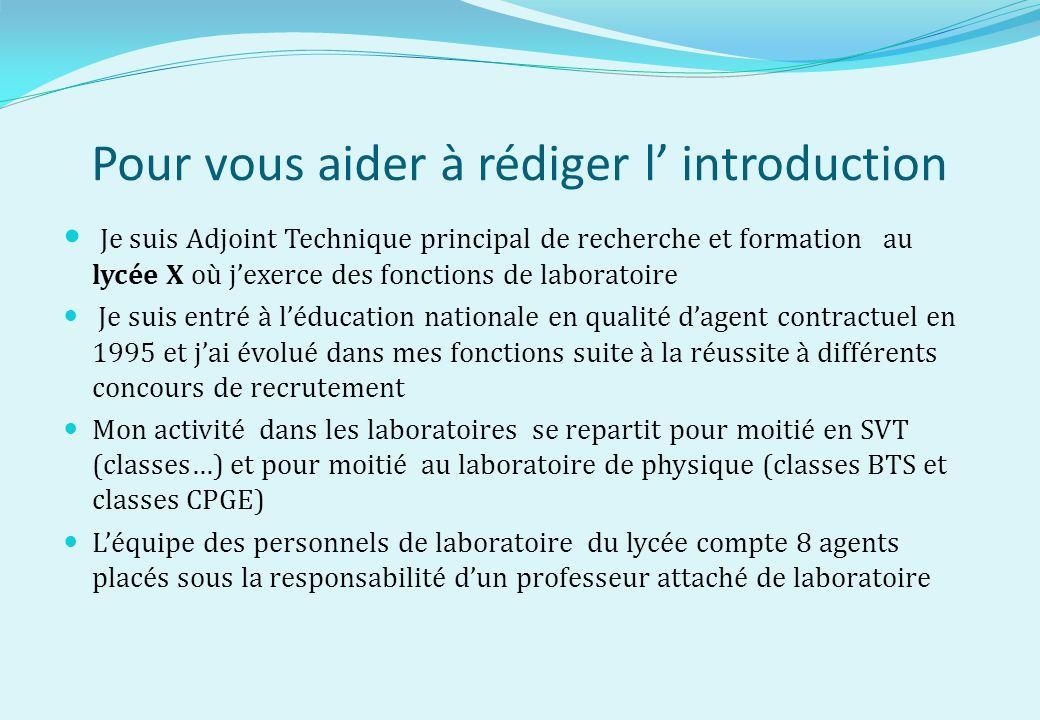 Pour vous aider à rédiger l introduction Je suis Adjoint Technique principal de recherche et formation au lycée X où jexerce des fonctions de laborato