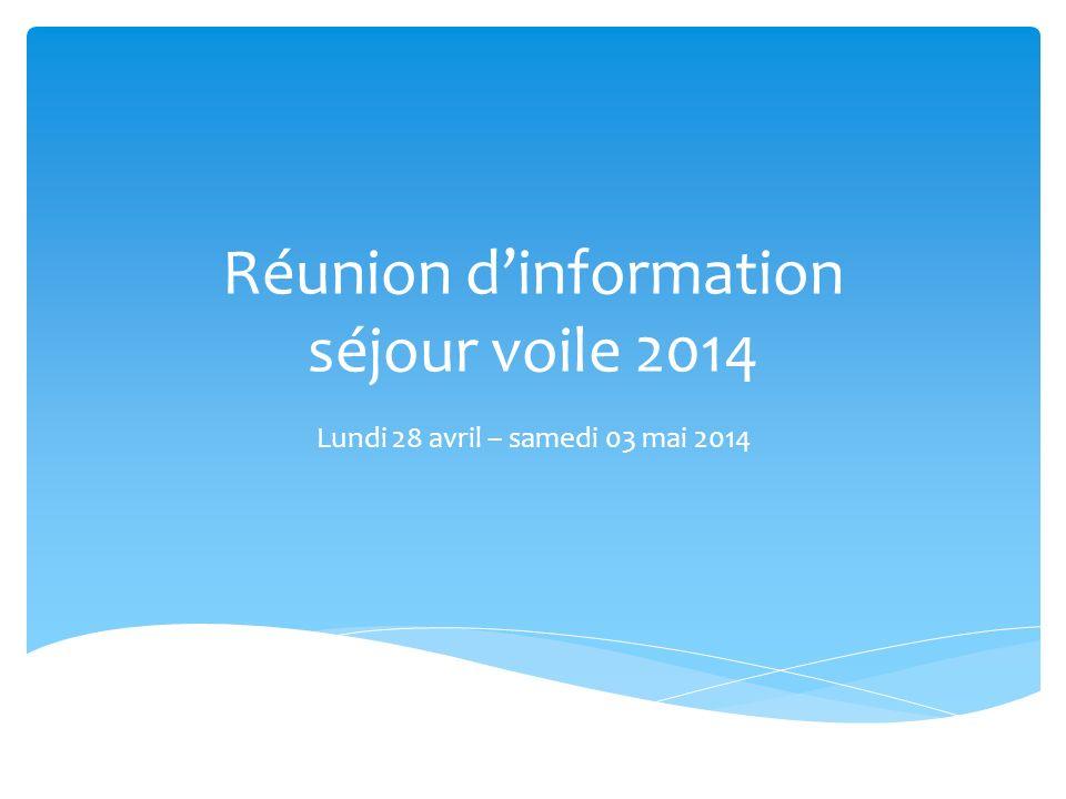 Réunion dinformation séjour voile 2014 Lundi 28 avril – samedi 03 mai 2014