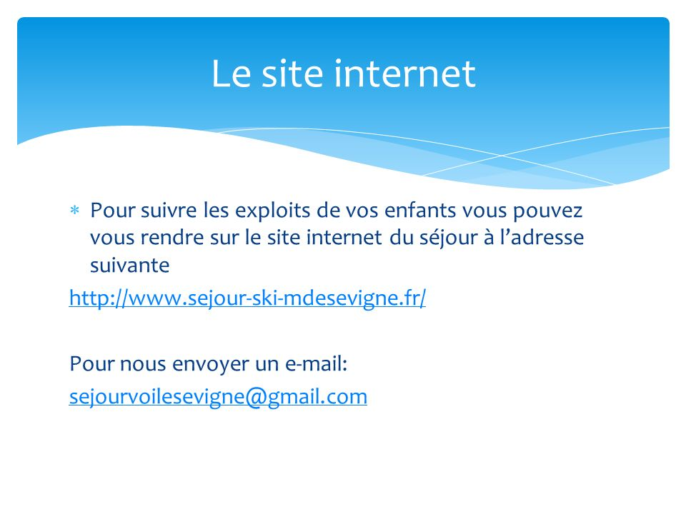 Pour suivre les exploits de vos enfants vous pouvez vous rendre sur le site internet du séjour à ladresse suivante http://www.sejour-ski-mdesevigne.fr