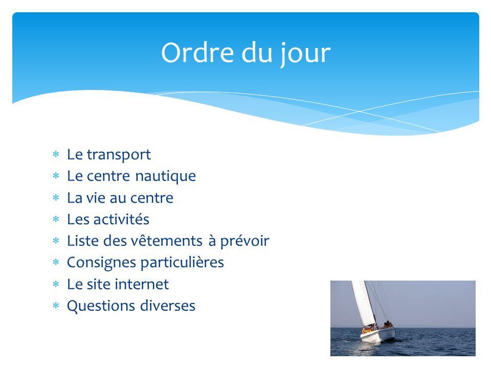 Le transport Le centre nautique La vie au centre Les activités Liste des vêtements à prévoir Consignes particulières Le site internet Questions divers