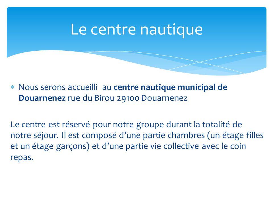 Nous serons accueilli au centre nautique municipal de Douarnenez rue du Birou 29100 Douarnenez Le centre est réservé pour notre groupe durant la total
