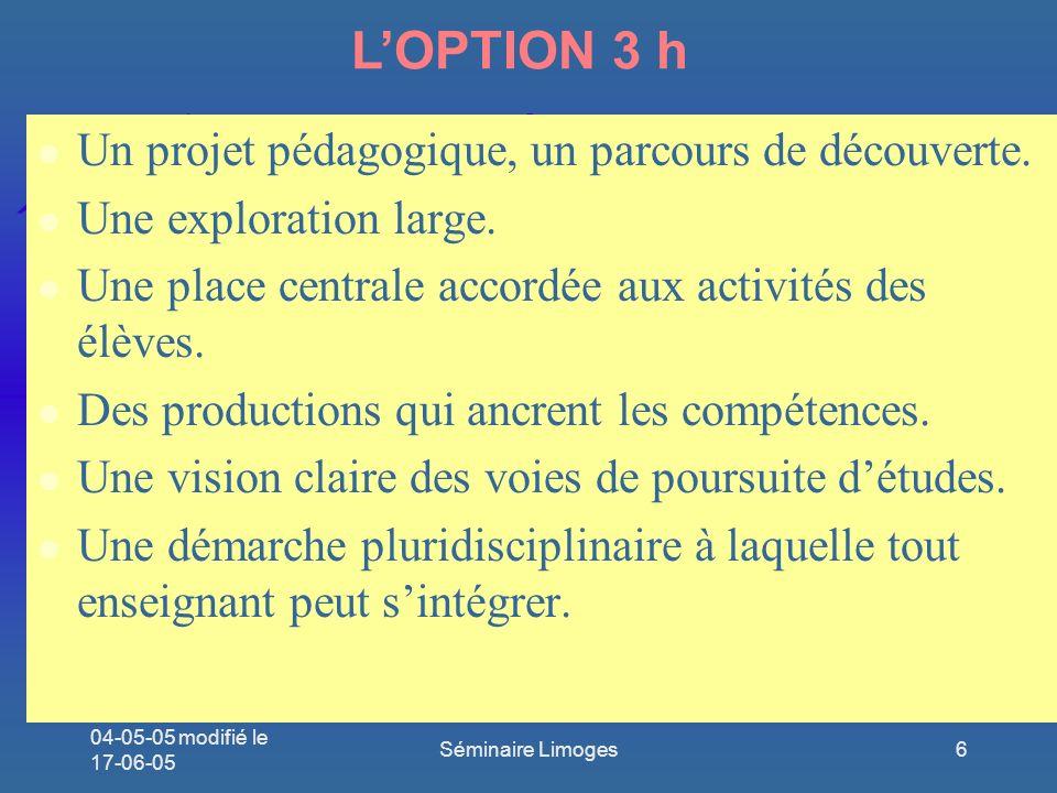 04-05-05 modifié le 17-06-05 Séminaire Limoges6 LOPTION 3 h l Un projet pédagogique, un parcours de découverte.