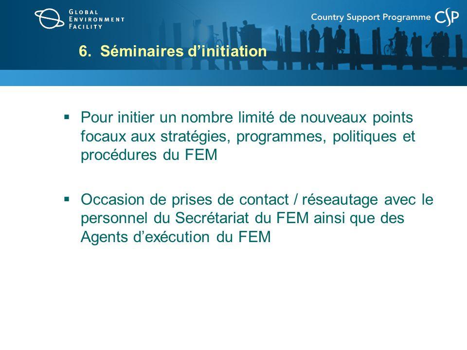 6. Séminaires dinitiation Pour initier un nombre limité de nouveaux points focaux aux stratégies, programmes, politiques et procédures du FEM Occasion
