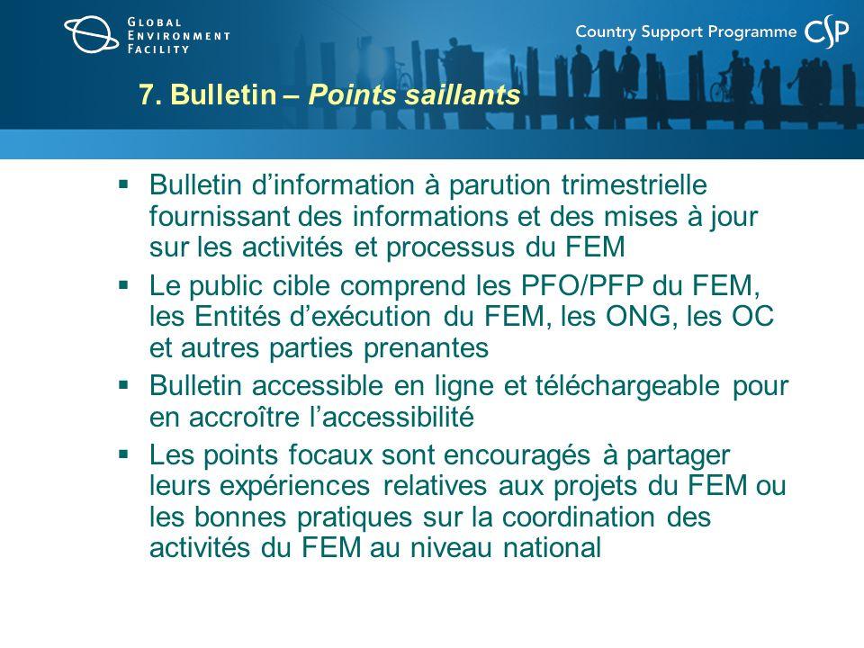 7. Bulletin – Points saillants Bulletin dinformation à parution trimestrielle fournissant des informations et des mises à jour sur les activités et pr