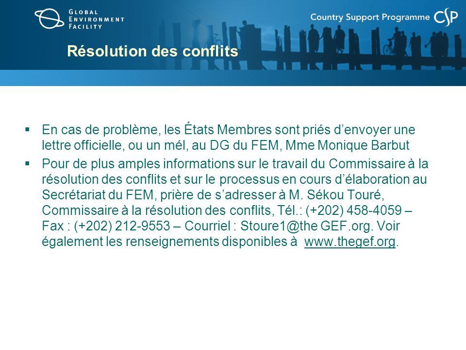 En cas de problème, les États Membres sont priés denvoyer une lettre officielle, ou un mél, au DG du FEM, Mme Monique Barbut Pour de plus amples informations sur le travail du Commissaire à la résolution des conflits et sur le processus en cours délaboration au Secrétariat du FEM, prière de sadresser à M.
