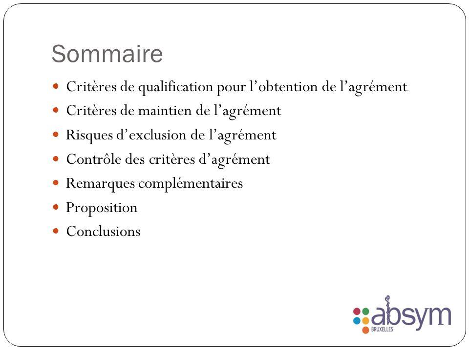 Sommaire Critères de qualification pour lobtention de lagrément Critères de maintien de lagrément Risques dexclusion de lagrément Contrôle des critères dagrément Remarques complémentaires Proposition Conclusions