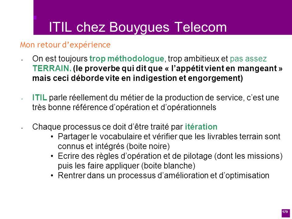 179 ITIL chez Bouygues Telecom On est toujours trop méthodologue, trop ambitieux et pas assez TERRAIN.