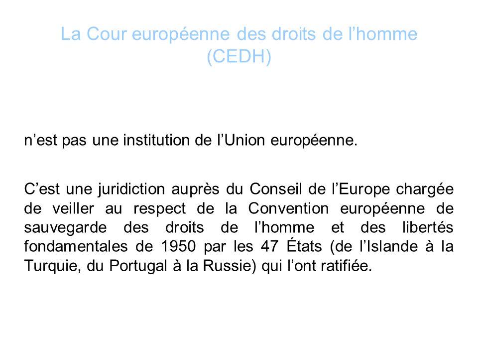 La Cour européenne des droits de lhomme (CEDH) nest pas une institution de lUnion européenne. Cest une juridiction auprès du Conseil de lEurope chargé