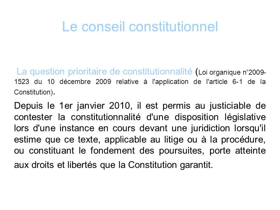 Le conseil constitutionnel La question prioritaire de constitutionnalité ( Loi organique n°2009- 1523 du 10 décembre 2009 relative à l'application de