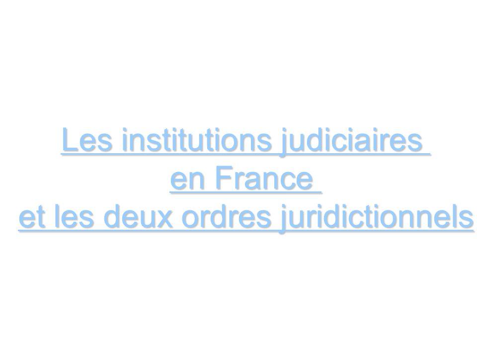 Les institutions judiciaires en France et les deux ordres juridictionnels