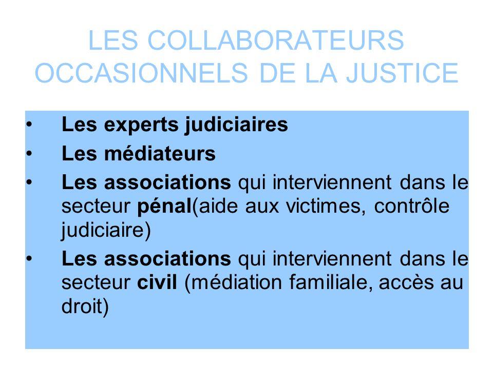 LES COLLABORATEURS OCCASIONNELS DE LA JUSTICE Les experts judiciaires Les médiateurs Les associations qui interviennent dans le secteur pénal(aide aux