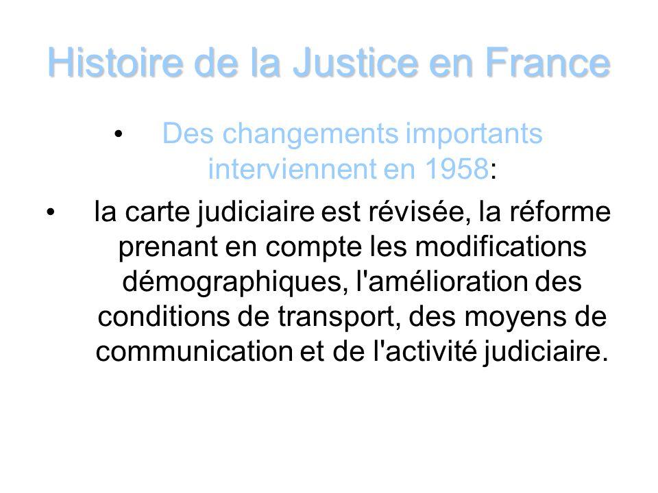 Histoire de la Justice en France Des changements importants interviennent en 1958: la carte judiciaire est révisée, la réforme prenant en compte les m
