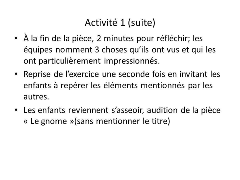 Activité 1 (suite) À la fin de la pièce, 2 minutes pour réfléchir; les équipes nomment 3 choses quils ont vus et qui les ont particulièrement impressionnés.