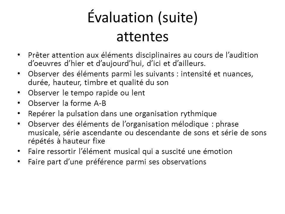 Évaluation (suite) attentes Prêter attention aux éléments disciplinaires au cours de laudition doeuvres dhier et daujourdhui, dici et dailleurs. Obser