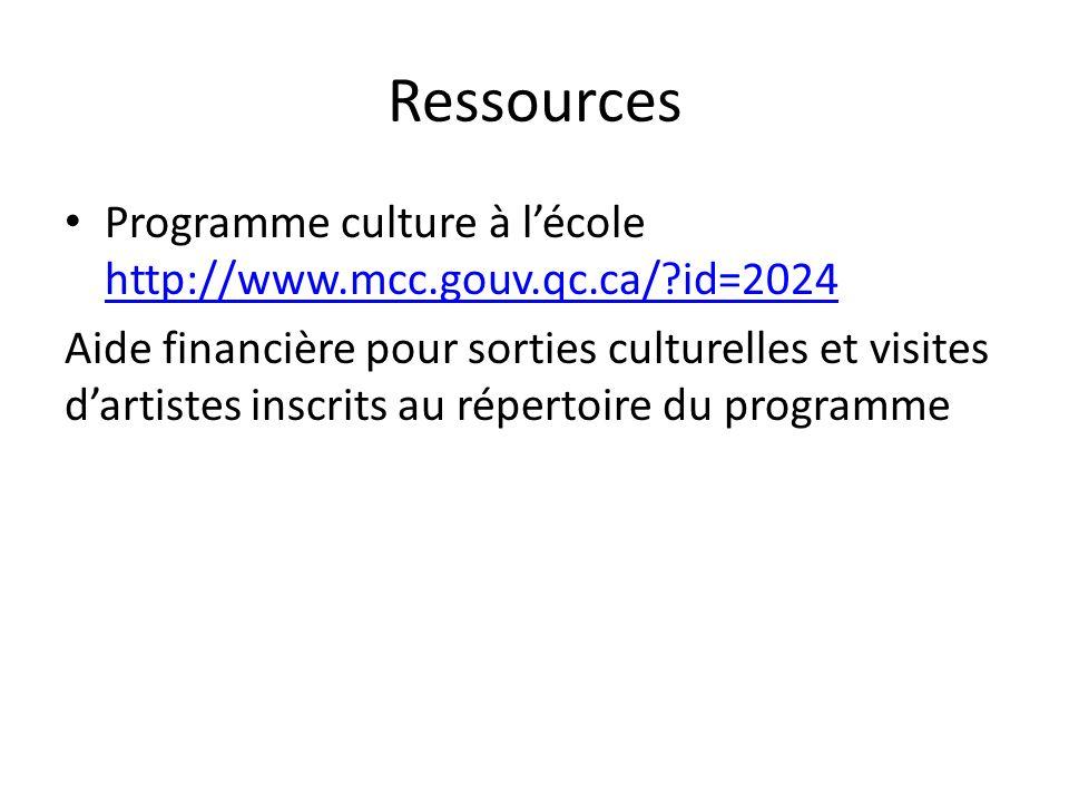 Ressources Programme culture à lécole http://www.mcc.gouv.qc.ca/?id=2024 http://www.mcc.gouv.qc.ca/?id=2024 Aide financière pour sorties culturelles et visites dartistes inscrits au répertoire du programme