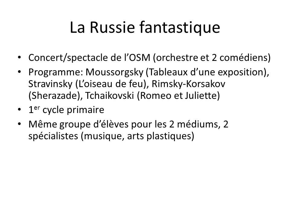 La Russie fantastique Concert/spectacle de lOSM (orchestre et 2 comédiens) Programme: Moussorgsky (Tableaux dune exposition), Stravinsky (Loiseau de f