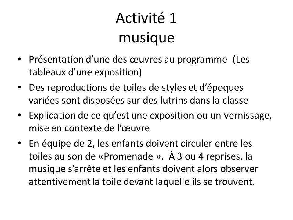 Activité 1 musique Présentation dune des œuvres au programme (Les tableaux dune exposition) Des reproductions de toiles de styles et dépoques variées