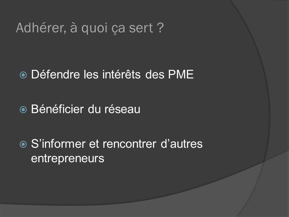 Adhérer, à quoi ça sert ? Défendre les intérêts des PME Bénéficier du réseau Sinformer et rencontrer dautres entrepreneurs