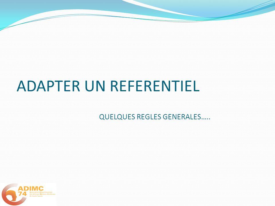 ADAPTER UN REFERENTIEL QUELQUES REGLES GENERALES…..