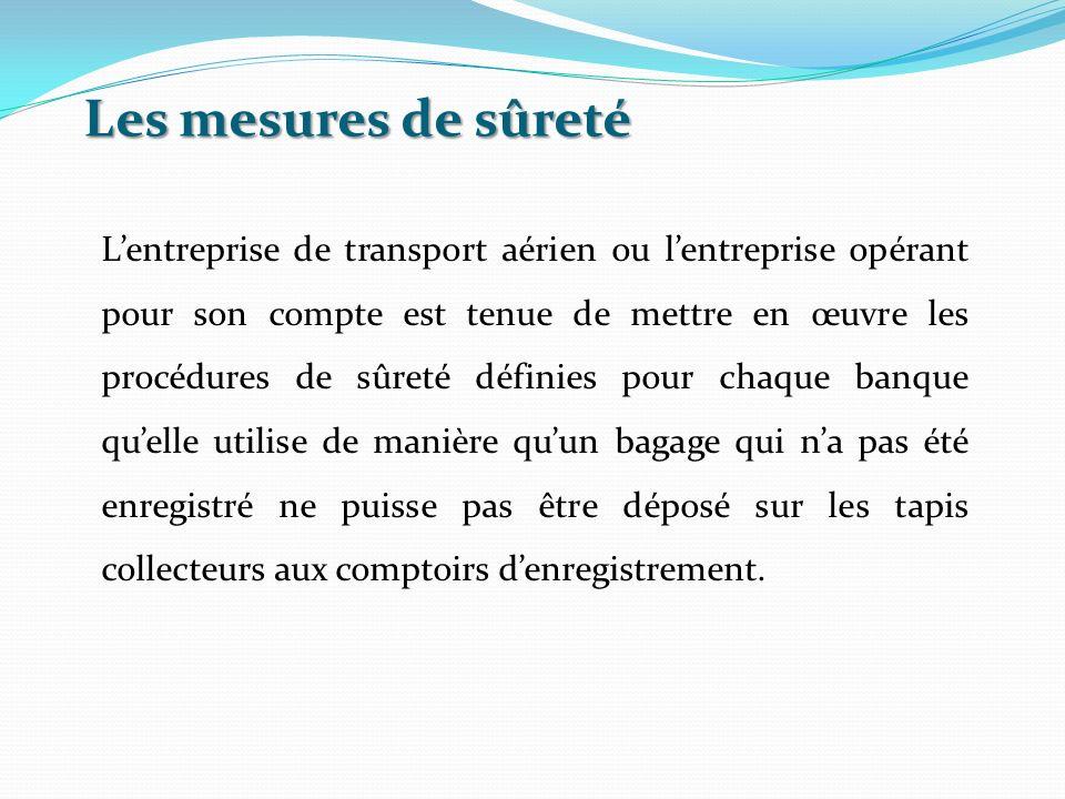 Les mesures de sûreté Lentreprise de transport aérien ou lentreprise opérant pour son compte est tenue de mettre en œuvre les procédures de sûreté déf