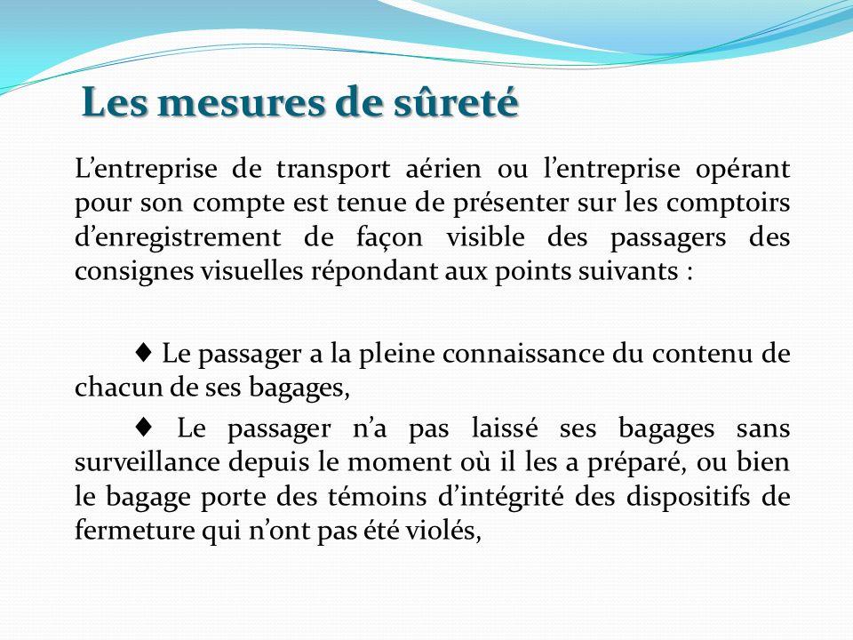 Les mesures de sûreté Lentreprise de transport aérien ou lentreprise opérant pour son compte est tenue de présenter sur les comptoirs denregistrement
