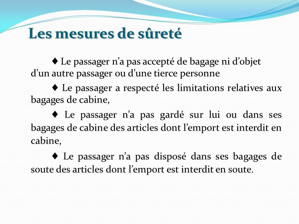 Les mesures de sûreté Le passager na pas accepté de bagage ni dobjet dun autre passager ou dune tierce personne, Le passager a respecté les limitation
