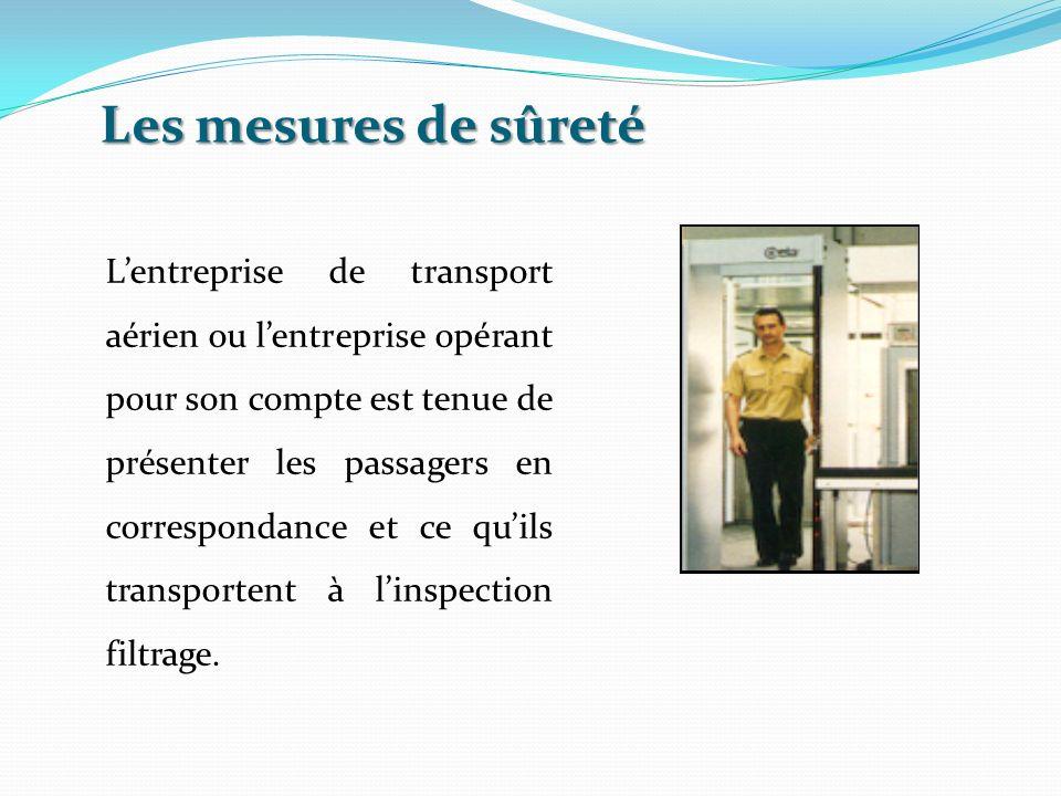 Les mesures de sûreté Lentreprise de transport aérien ou lentreprise opérant pour son compte est tenue de présenter les passagers en correspondance et