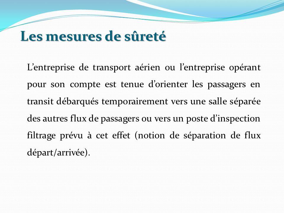Les mesures de sûreté Lentreprise de transport aérien ou lentreprise opérant pour son compte est tenue dorienter les passagers en transit débarqués te