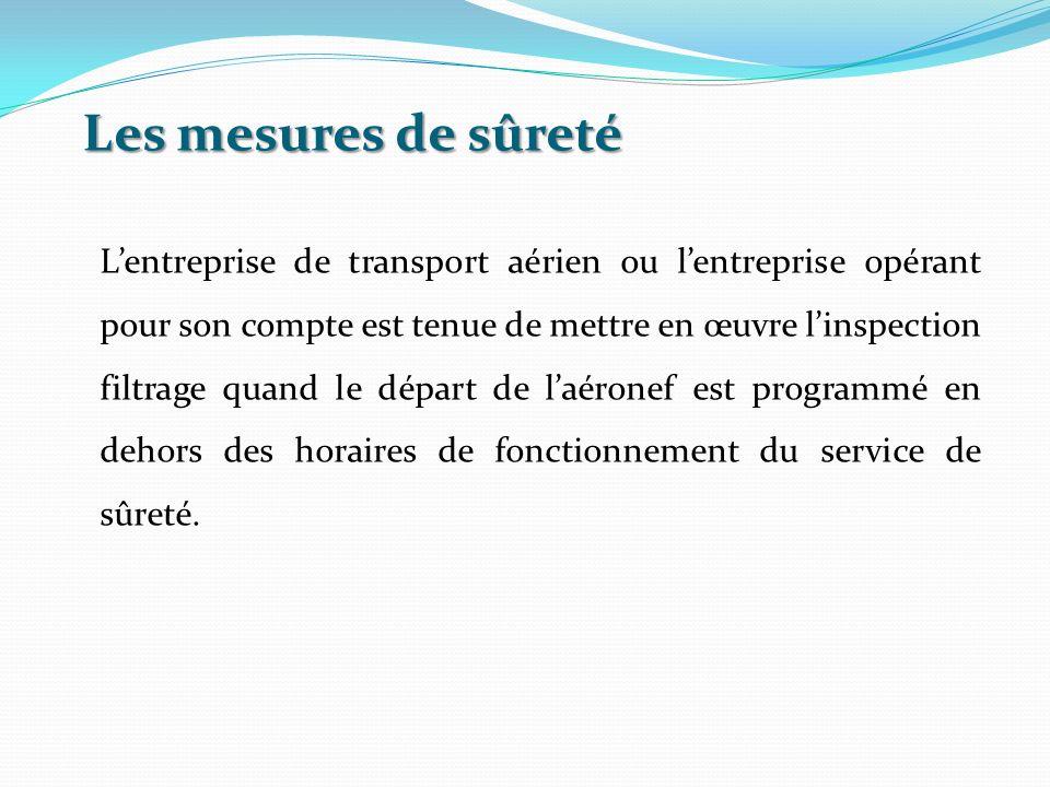Les mesures de sûreté Lentreprise de transport aérien ou lentreprise opérant pour son compte est tenue de mettre en œuvre linspection filtrage quand l