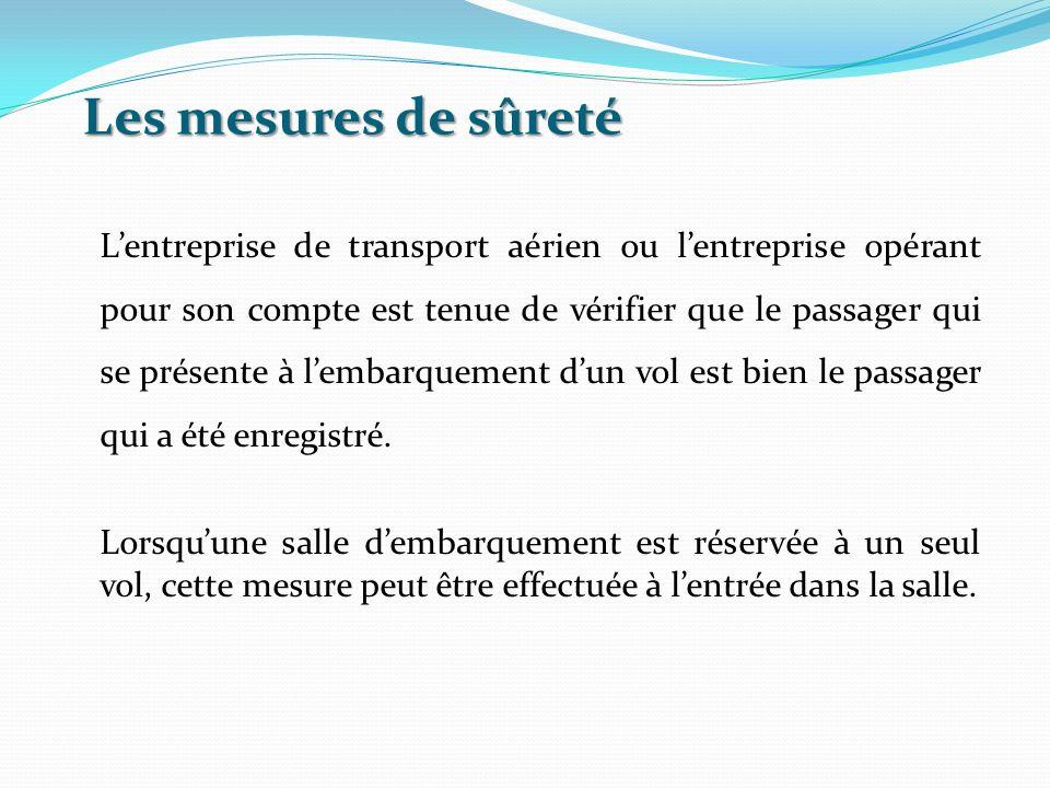Les mesures de sûreté Lentreprise de transport aérien ou lentreprise opérant pour son compte est tenue de vérifier que le passager qui se présente à l