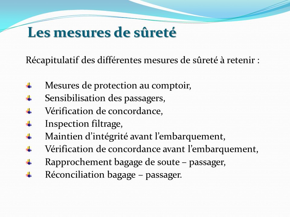 Les mesures de sûreté Récapitulatif des différentes mesures de sûreté à retenir : Mesures de protection au comptoir, Sensibilisation des passagers, Vé