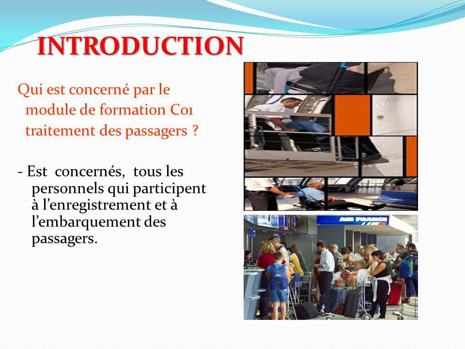 INTRODUCTION Qui est concerné par le module de formation C01 traitement des passagers ? - Est concernés, tous les personnels qui participent à lenregi