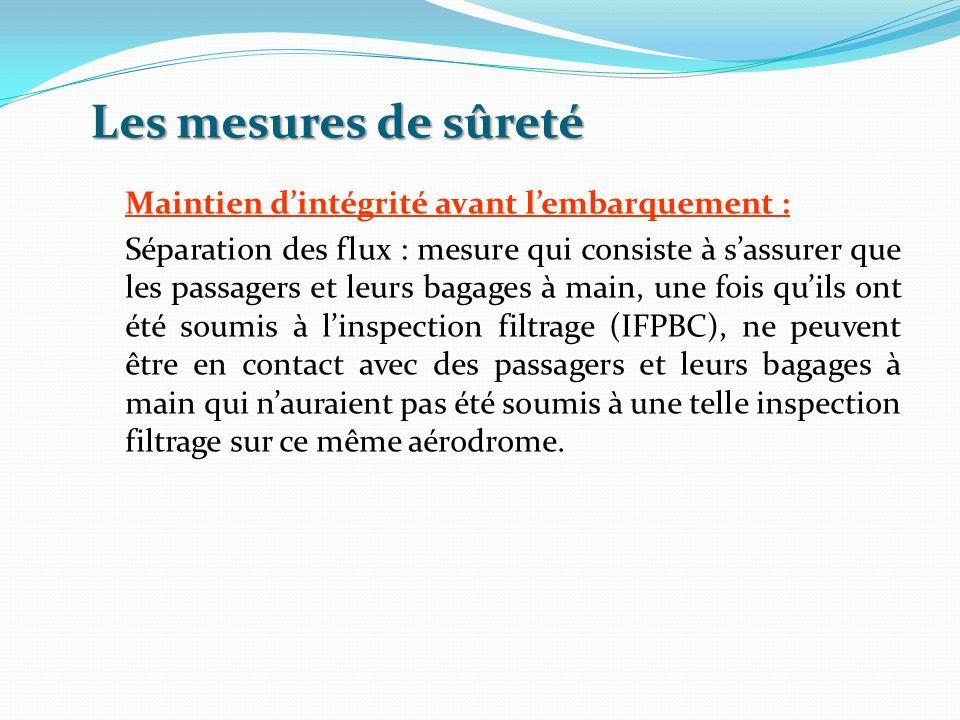 Les mesures de sûreté Maintien dintégrité avant lembarquement : Séparation des flux : mesure qui consiste à sassurer que les passagers et leurs bagage