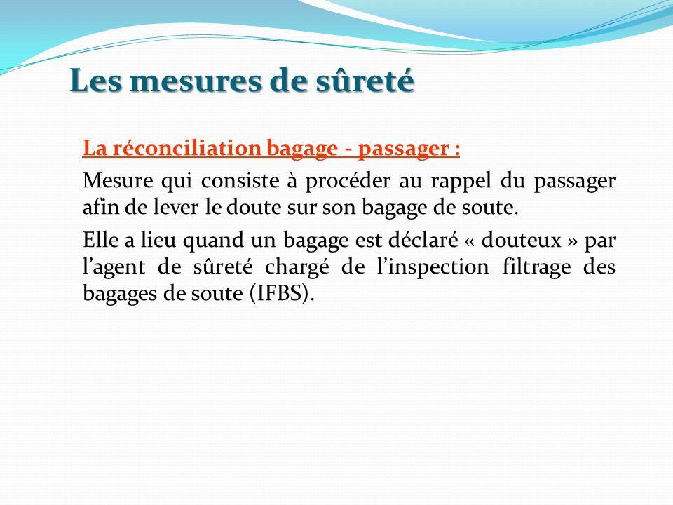 Les mesures de sûreté La réconciliation bagage - passager : Mesure qui consiste à procéder au rappel du passager afin de lever le doute sur son bagage