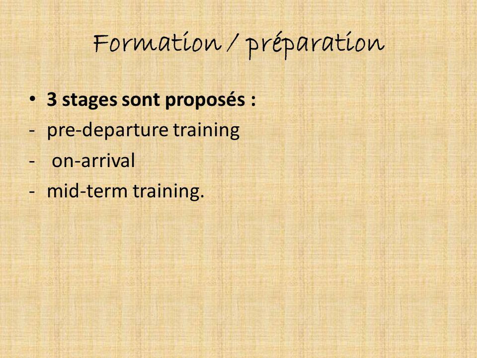 Formation / préparation 3 stages sont proposés : -pre-departure training - on-arrival -mid-term training.