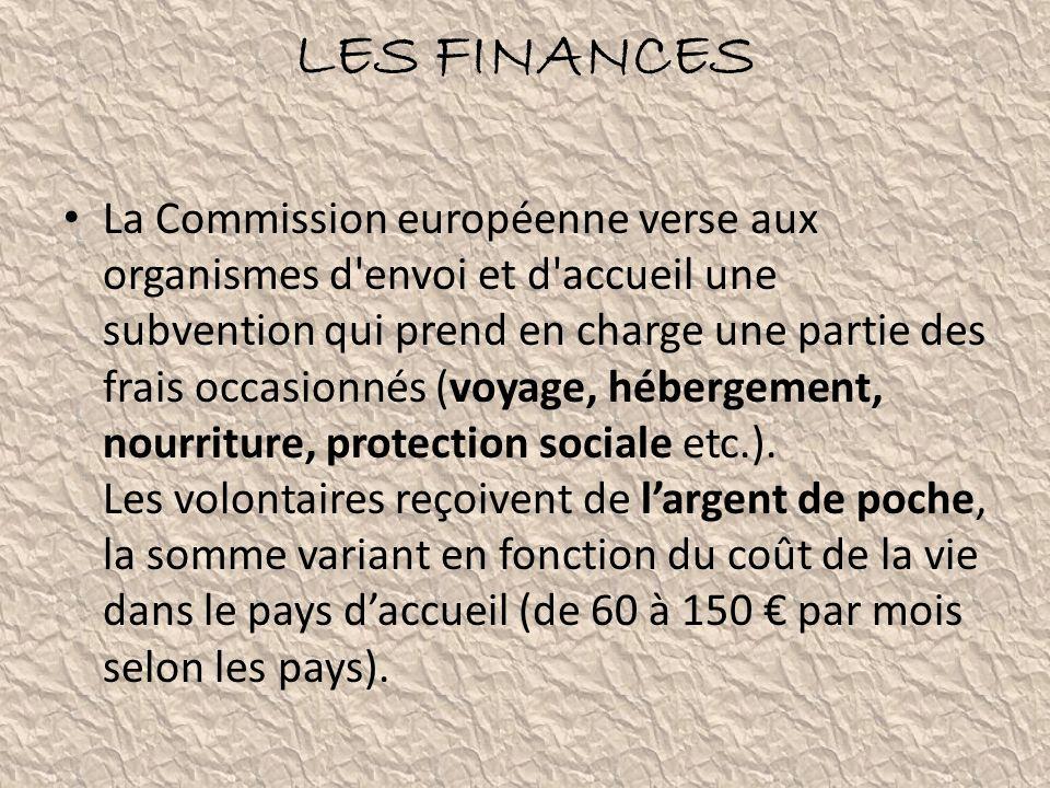 LES FINANCES La Commission européenne verse aux organismes d'envoi et d'accueil une subvention qui prend en charge une partie des frais occasionnés (v