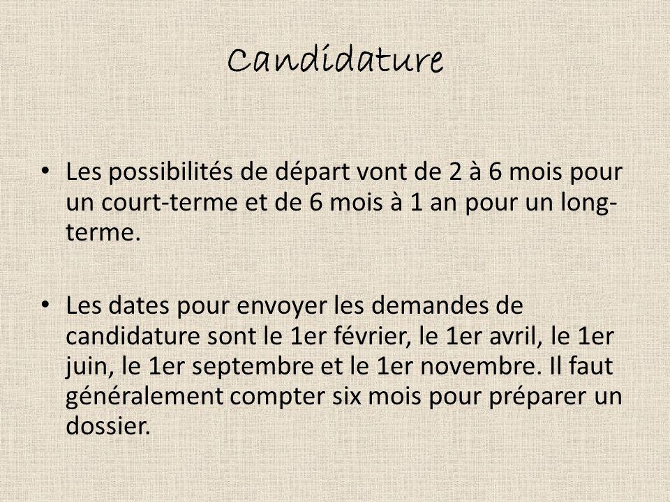 Candidature Les possibilités de départ vont de 2 à 6 mois pour un court-terme et de 6 mois à 1 an pour un long- terme. Les dates pour envoyer les dema