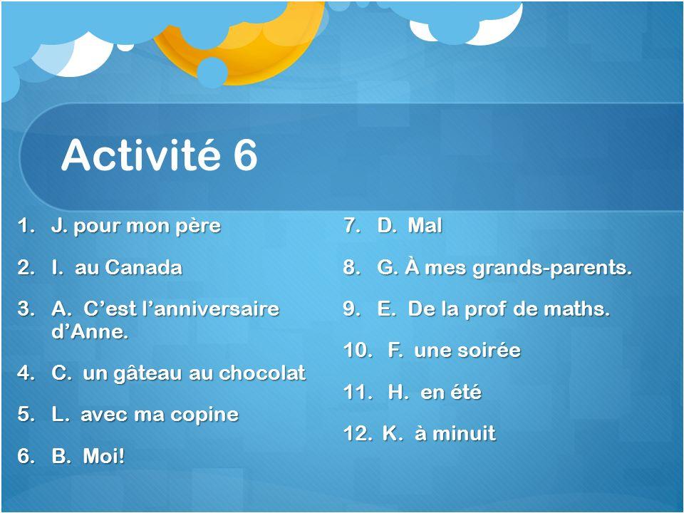 Activité 6 1.J. pour mon père 2.I. au Canada 3.A.