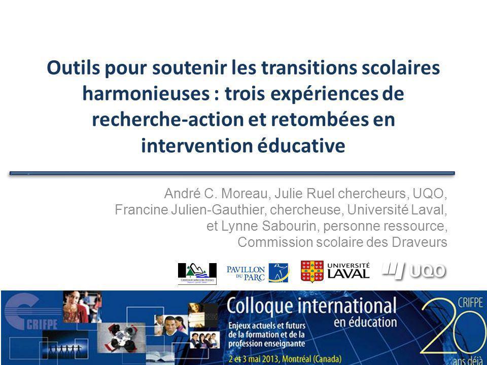 Outils pour soutenir les transitions scolaires harmonieuses : trois expériences de recherche-action et retombées en intervention éducative André C. Mo