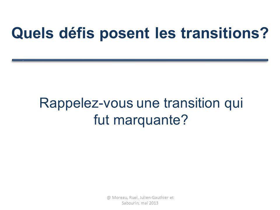 Quels défis posent les transitions? Rappelez-vous une transition qui fut marquante? @ Moreau, Ruel, Julien-Gauthier et Sabourin, mai 2013