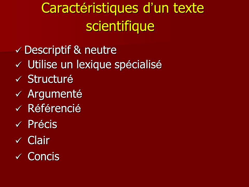 Caract é ristiques d un texte scientifique Descriptif & neutre Descriptif & neutre Utilise un lexique sp é cialis é Utilise un lexique sp é cialis é S