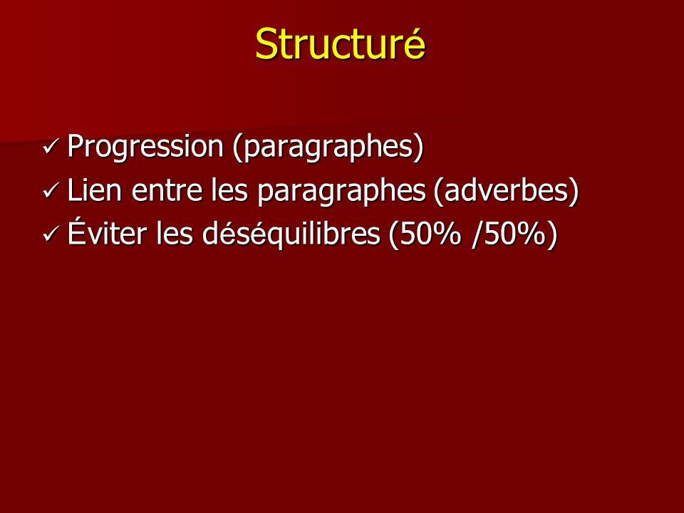 Structur é Progression (paragraphes) Progression (paragraphes) Lien entre les paragraphes (adverbes) Lien entre les paragraphes (adverbes) É viter les