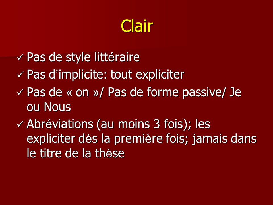 Clair Pas de style litt é raire Pas de style litt é raire Pas d implicite: tout expliciter Pas d implicite: tout expliciter Pas de « on » / Pas de for